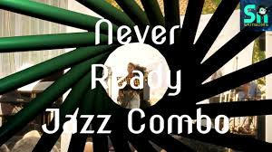 Never Ready Jazz Combo